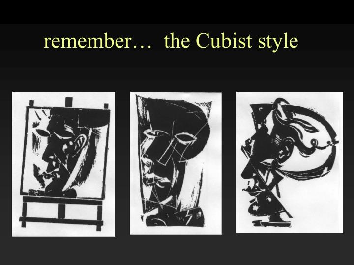 remember…  the Cubist style