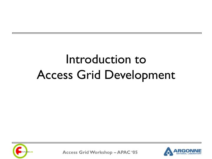 introduction to access grid development n.