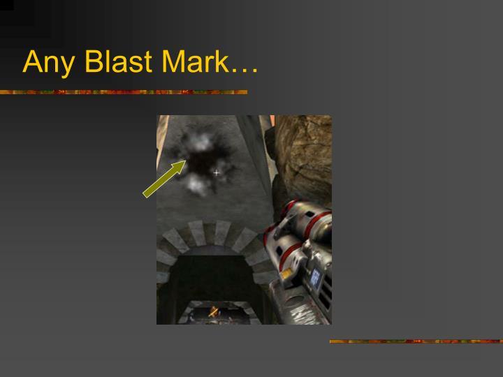 Any Blast Mark…