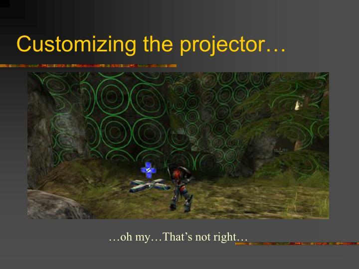 Customizing the projector…