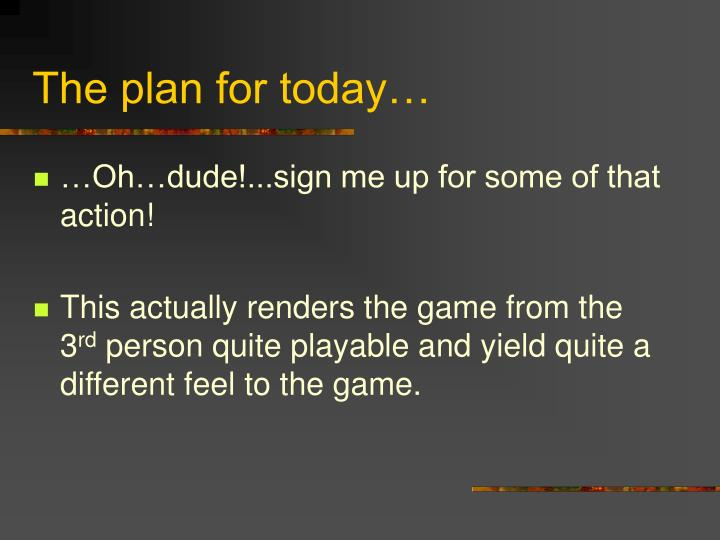 The plan for today…