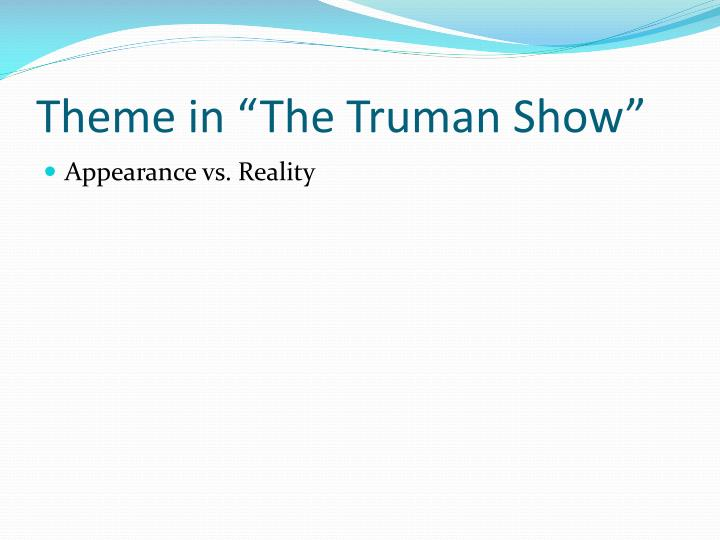 the truman show analytical essay The film, the truman show, is a fiction movie that has been created to help the human search for reality in what apparently seems real it shows that many times, people are absorbed in an unreal environment thinking that they are indeed in the reality.