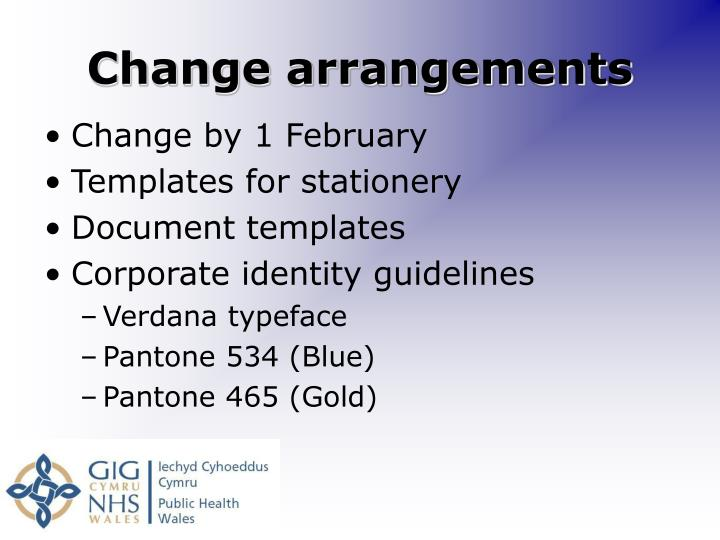 Change arrangements