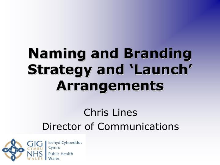 Naming and branding strategy and launch arrangements