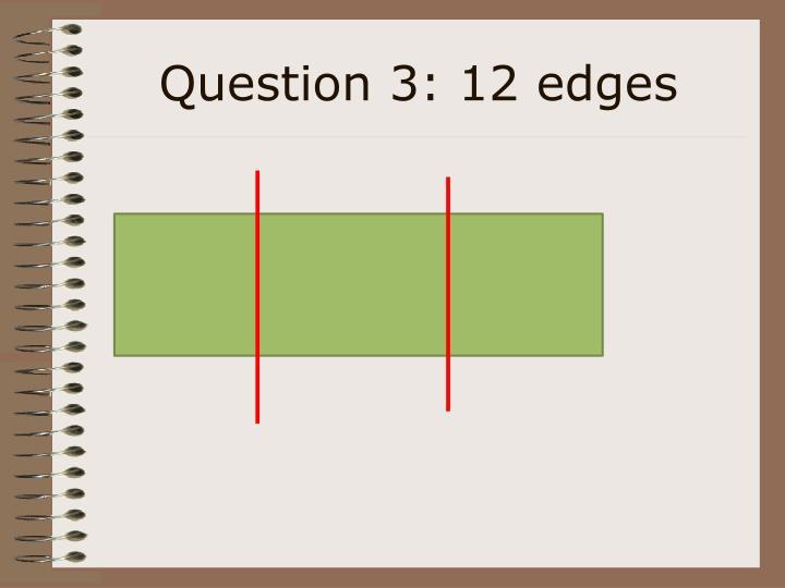 Question 3: 12 edges