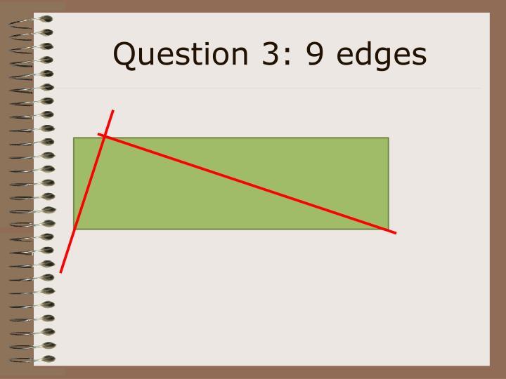 Question 3: 9 edges