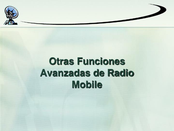 Otras Funciones Avanzadas de Radio Mobile