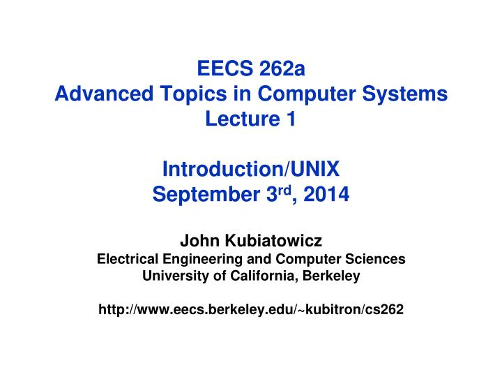 eecs 262a advanced topics in computer systems lecture 1 introduction unix september 3 rd 2014 n.