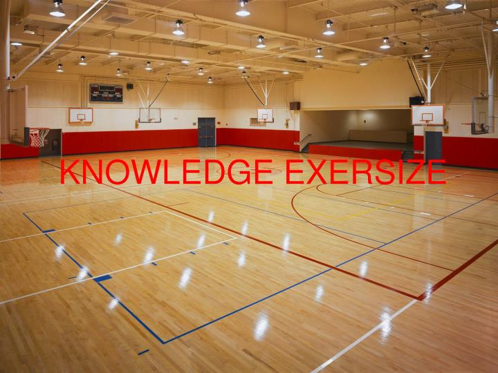 KNOWLEDGE EXERSIZE