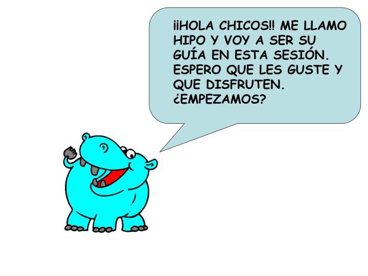 ¡¡HOLA CHICOS!! ME LLAMO HIPO Y VOY A SER SU GUÍA EN ESTA SESIÓN. ESPERO QUE LES GUSTE Y QUE DIS...