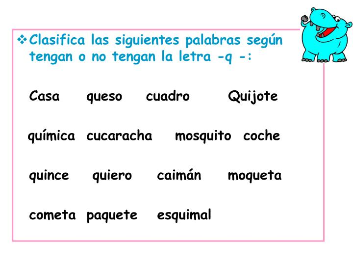 Clasifica las siguientes palabras según tengan o no tengan la letra -q -: