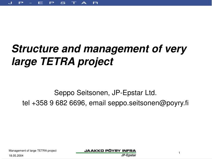structure and management of very large tetra project n.