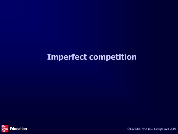 imperfect competition You can use this interactive quiz and printable worksheet to evaluate your comprehension of imperfect competition as it relates to economics be.