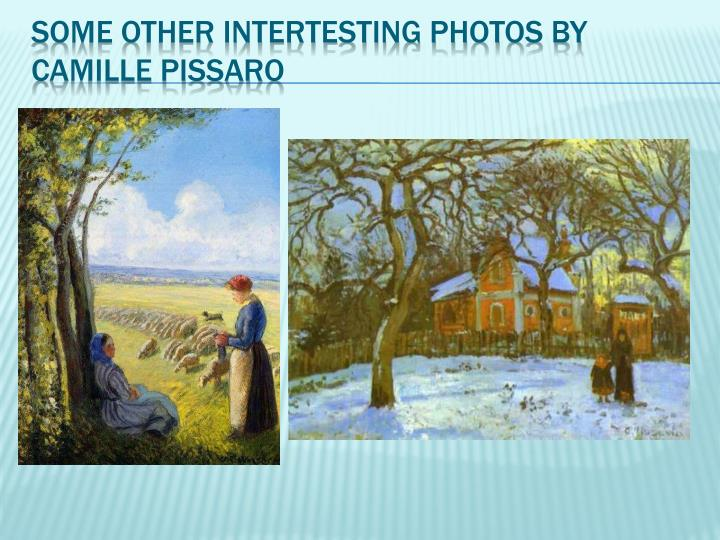 SOME OTHER INTERTESTING PHOTOS BY CAMILLE PISSARO