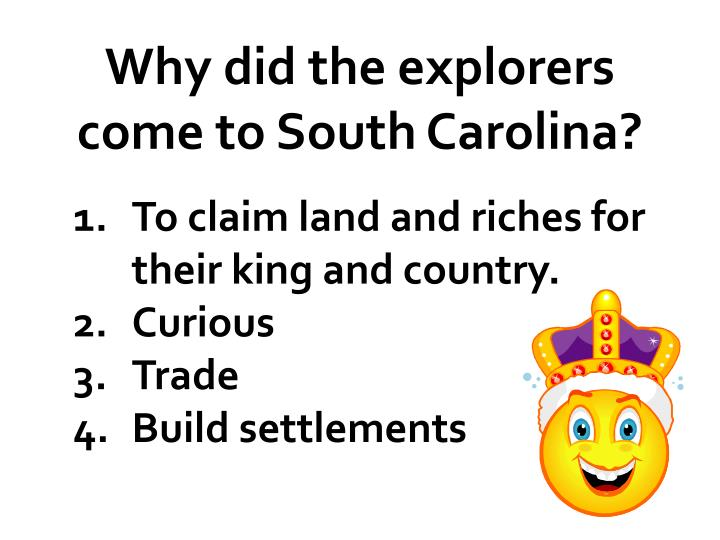 Why did the explorers come to South Carolina?