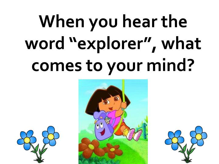 "When you hear the word ""explorer"", what comes to your mind?"
