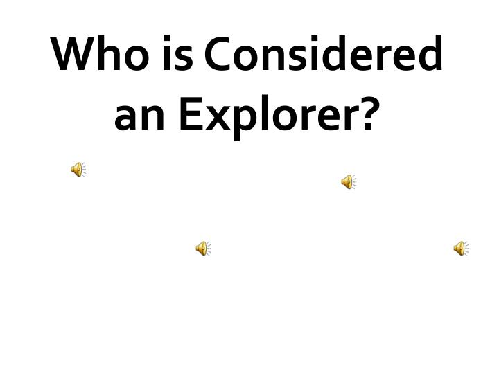 Who is Considered an Explorer?