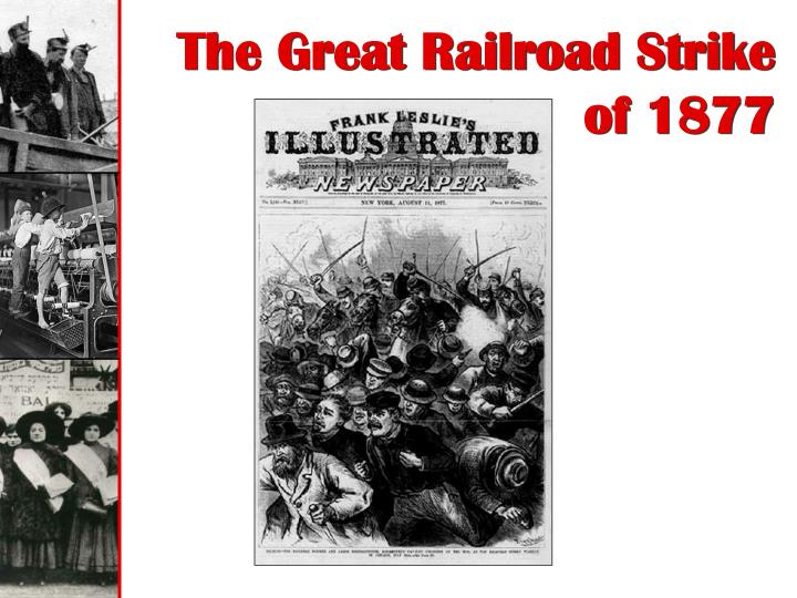 the spark of the great strike of 1877 The great railroad strike of 1877 was the country's first major rail strike and witnessed the first general strike in the nation's history the strikes and the violence it spawned briefly paralyzed the country's commerce and led governors in ten states to mobilize 60,000 militia members to reopen rail traffic.