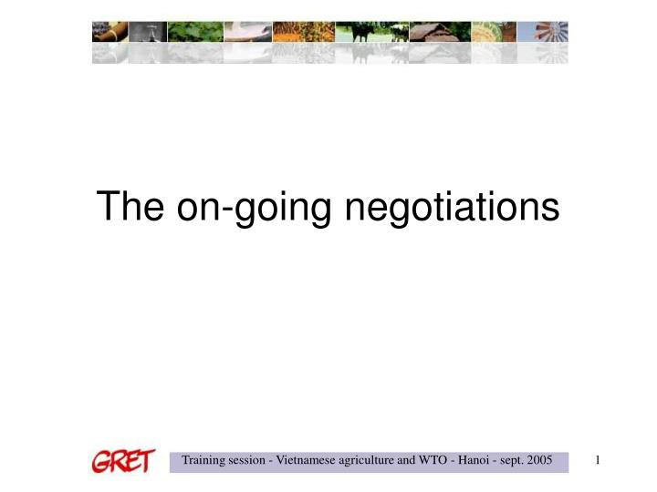 the on going negotiations n.