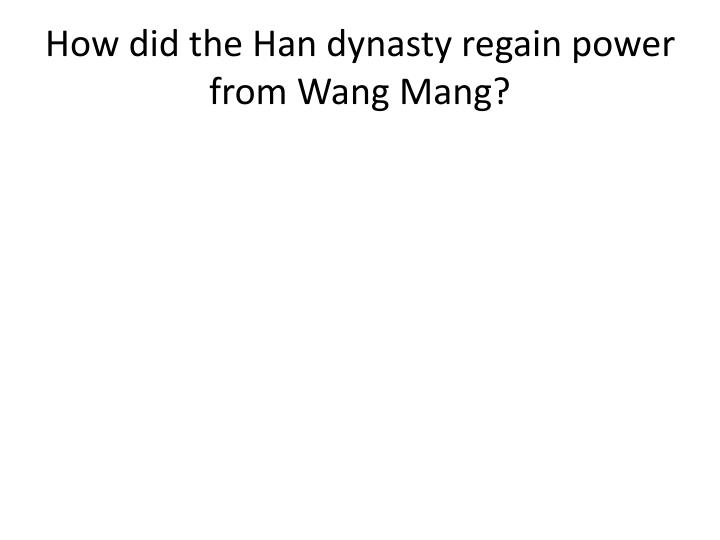How did the Han dynasty regain power from Wang
