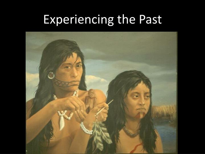Experiencing the past