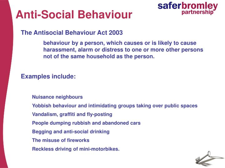 why has anti social behaviour been a The anti-social behaviour can have been committed at any time since 1 april 1999 this is because you are alleged to have acted in an anti-social manner.