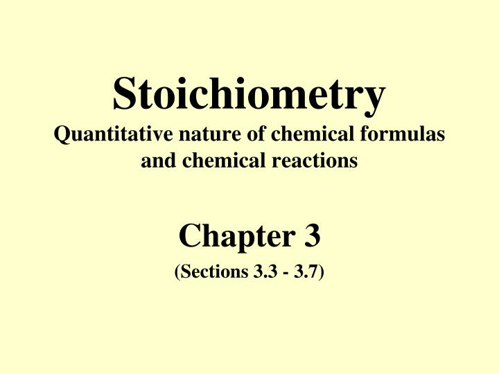 stoichiometry quantitative nature of chemical formulas and chemical reactions n.