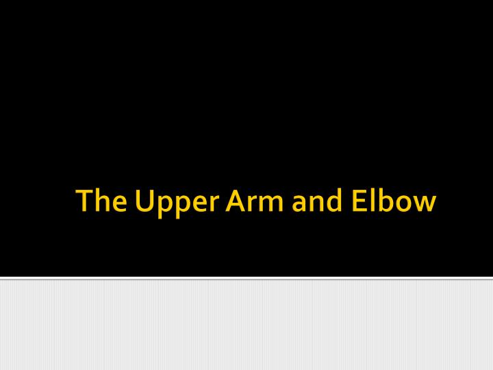 the upper arm and elbow n.