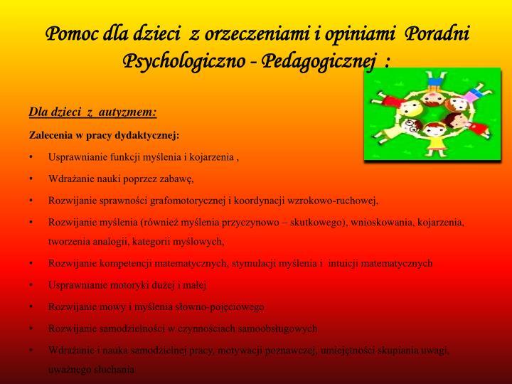 Pomoc dla dzieci  z orzeczeniami i opiniami  Poradni Psychologiczno - Pedagogicznej  :