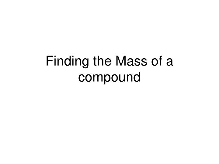finding the mass of a compound n.