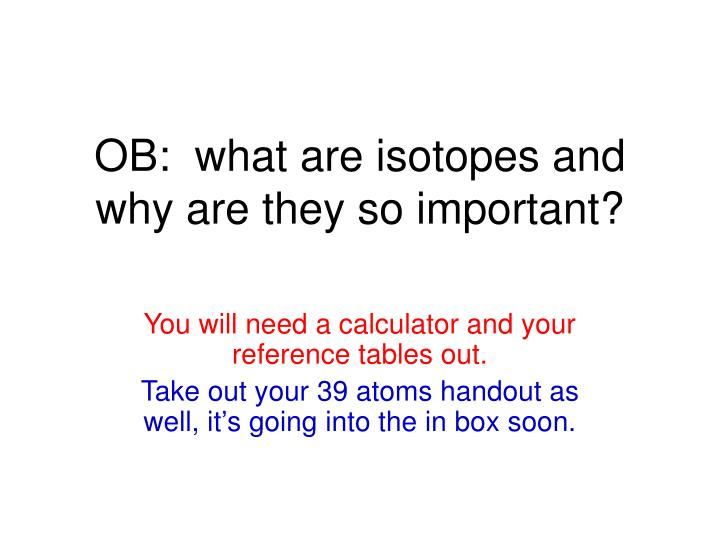 ob what are isotopes and why are they so important n.