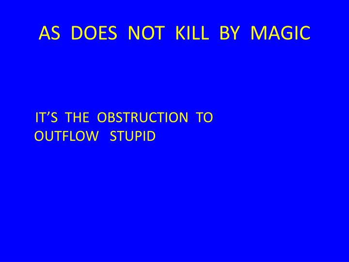 AS  DOES  NOT  KILL  BY  MAGIC