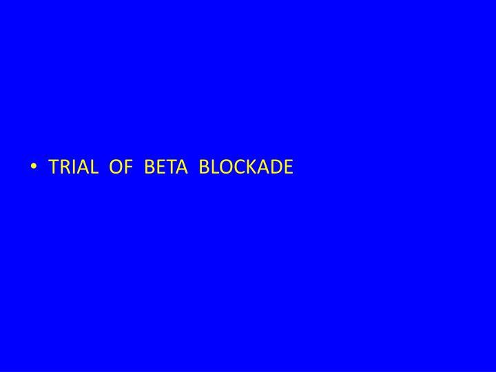 TRIAL  OF  BETA  BLOCKADE