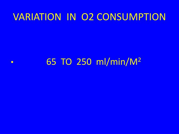VARIATION  IN  O2 CONSUMPTION