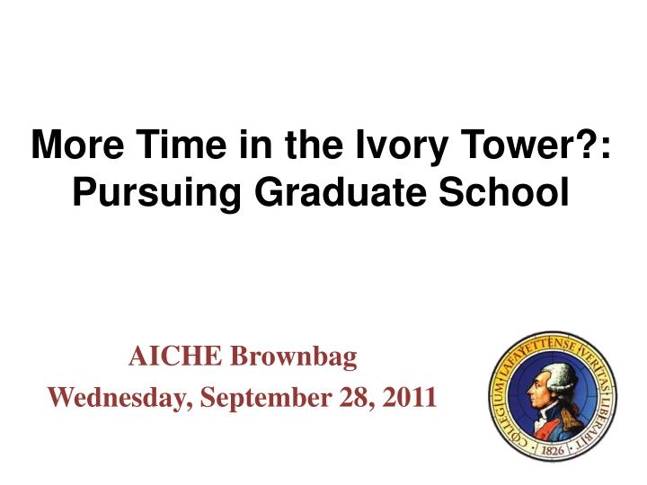 More time in the ivory tower pursuing graduate school