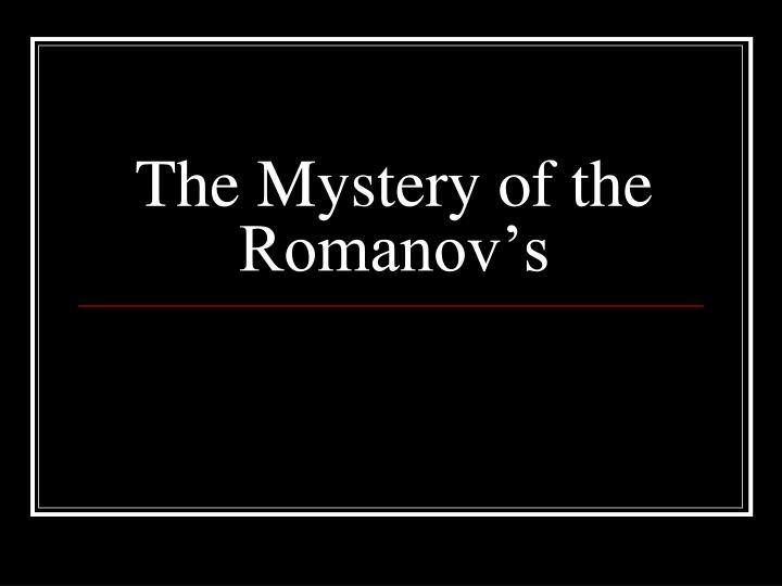 the mystery of the romanov s n.
