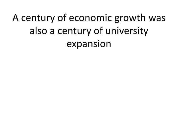A century of economic growth was also a century of university expansion