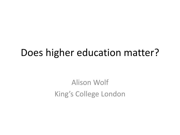 Does higher education matter