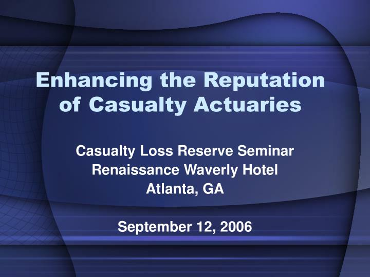 enhancing the reputation of casualty actuaries n.