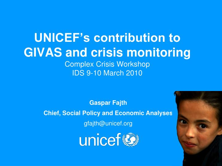 Unicef s contribution to givas and crisis monitoring complex crisis workshop ids 9 10 march 2010