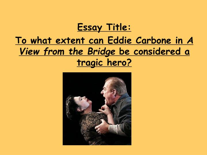 eddie carbone 2 essay 1 a view from the bridge by arthur miller essay title: how does arthur miller present eddie carbone as a tragic hero in 'a view from the bridge.