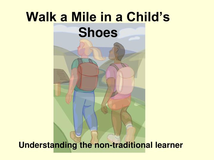 walk a mile in a child s shoes n.