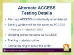 alternate access testing details
