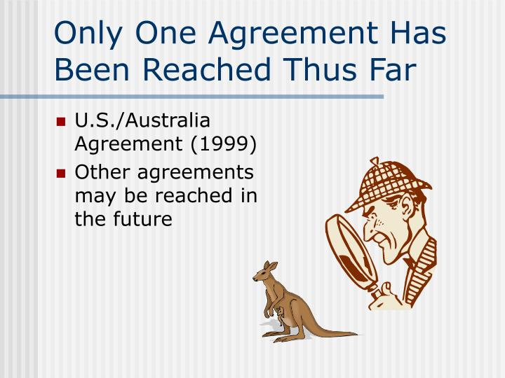 Only One Agreement Has Been Reached Thus Far