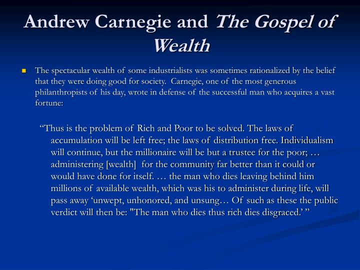 gospel of wealth andrew carnegie One of the most profoundly impactful industrialists, andrew carnegie, was additionally a respected philosopher and philanthropist, having written much in his lifetime.
