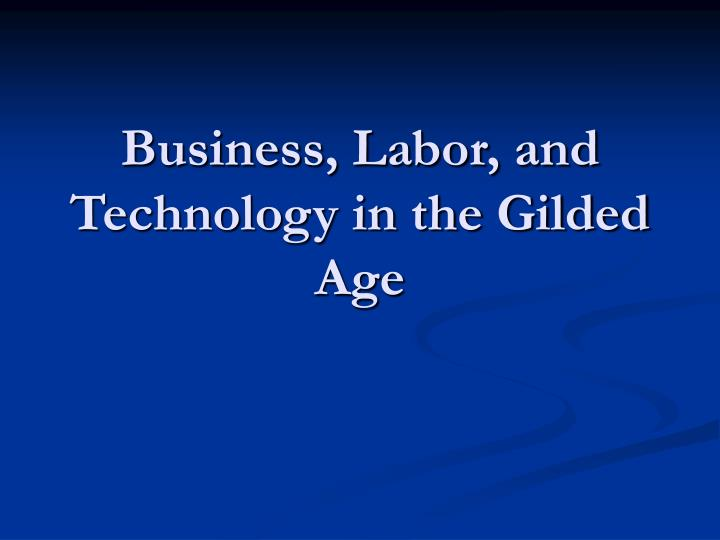 business labor and technology in the gilded age n.