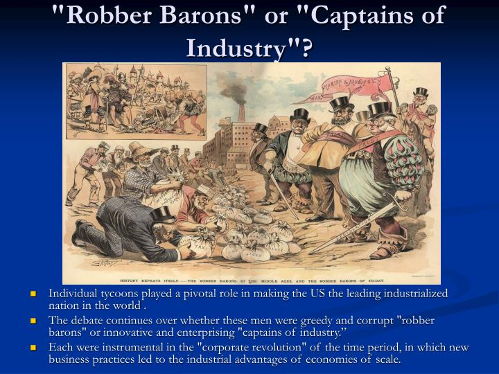 robber barons industrial statesmen Robber baron (industrialist) in social criticism and economic literature, robber baron became a  this view of american big businessmen by advocating the industrial statesman thesis.