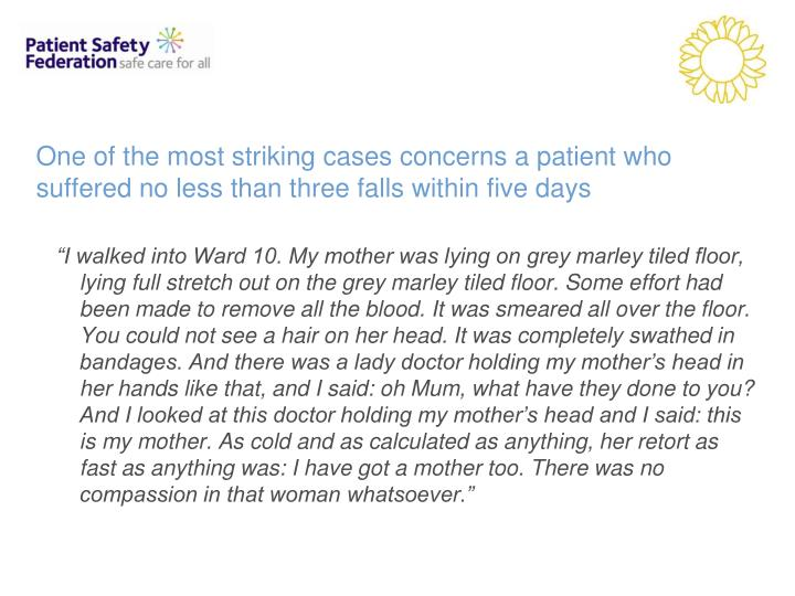 One of the most striking cases concerns a patient who suffered no less than three falls within five ...