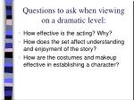 questions to ask when viewing on a dramatic level