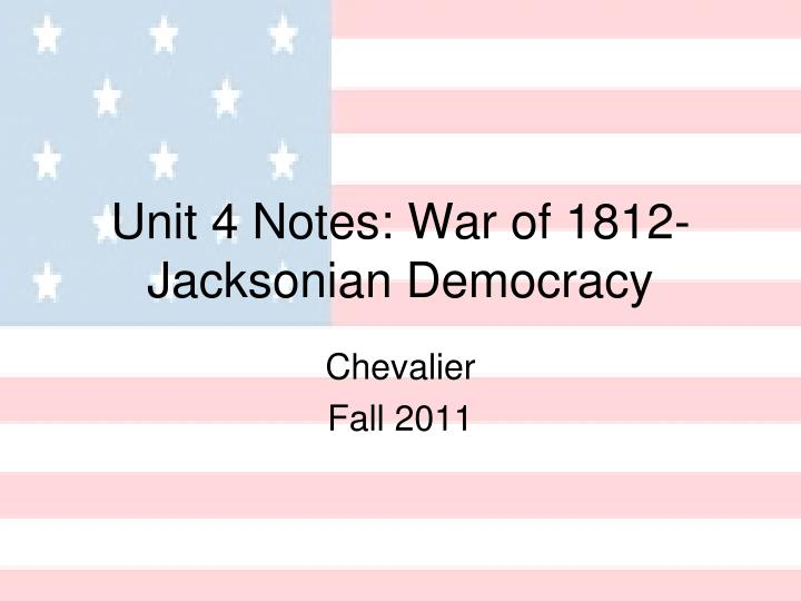 unit 4 notes war of 1812 jacksonian democracy n.